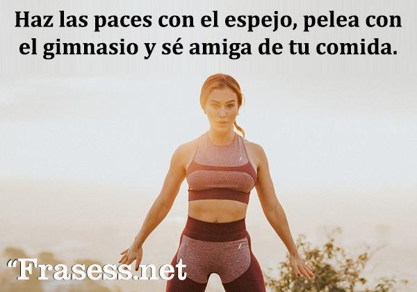 Frases motivadoras de gym - Haz las paces con el espejo, pelea con el gimnasio y sé amiga de tu comida.