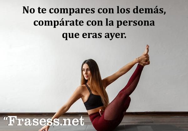 Frases motivadoras de gym - No te compares con los demás, compárate con la persona que eras ayer.