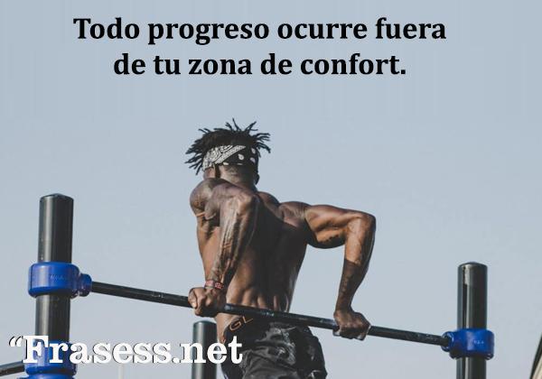 Frases motivadoras de gym - Todo progreso ocurre fuera de tu zona de confort.