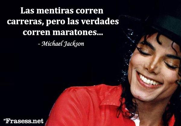 Frases de Michael Jackson - Las mentiras corren carreras, pero la verdad corre maratones.