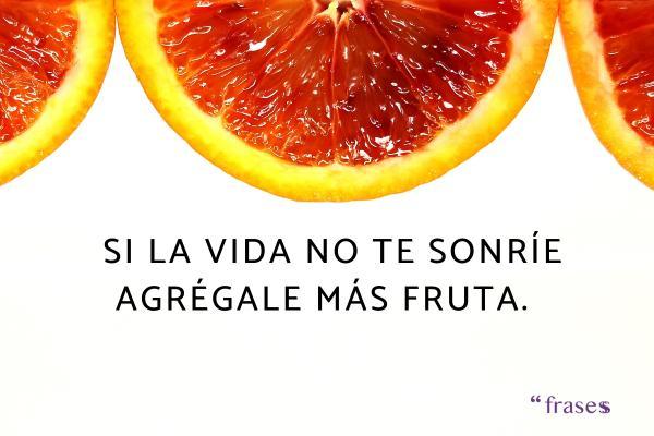 Frases de frutas - Si la vida no te sonríe agrégale más fruta.