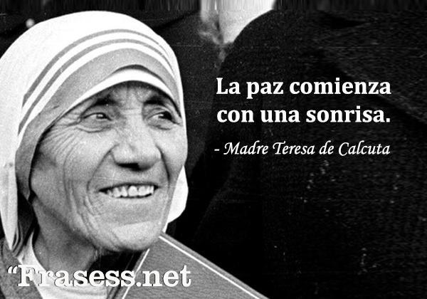Frases de la Madre Teresa de Calcuta - La paz comienza con una sonrisa.