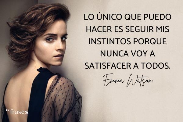 Frases de Emma Watson - Lo único que puedo hacer es seguir mis instintos porque nunca voy a satisfacer a todos.