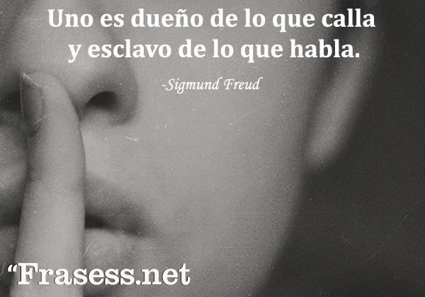 Frases de Freud - Uno es dueño de lo que calla y esclavo de lo que habla.
