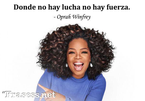 Frases de mujeres exitosas - Donde no hay lucha no hay fuerza.