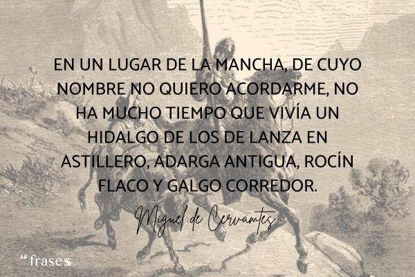 Frases de Miguel de Cervantes - En un lugar de la Mancha, de cuyo nombre no quiero acordarme, no ha mucho tiempo que vivía un hidalgo de los de lanza en astillero, adarga antigua, rocín flaco y galgo corredor.