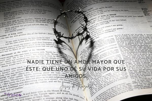 Frases de Jesús de Nazaret - Nadie tiene un amor mayor que éste: que uno dé su vida por sus amigos.