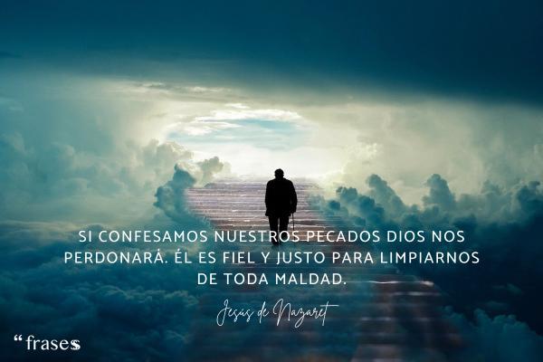 Frases de Jesús de Nazaret - Si confesamos nuestros pecados Dios nos perdonará. Él es fiel y justo para limpiarnos de toda maldad.