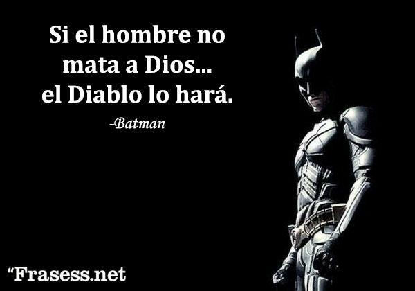 Frases de Batman - Si el hombre no mata a Dios... el Diablo lo hará.