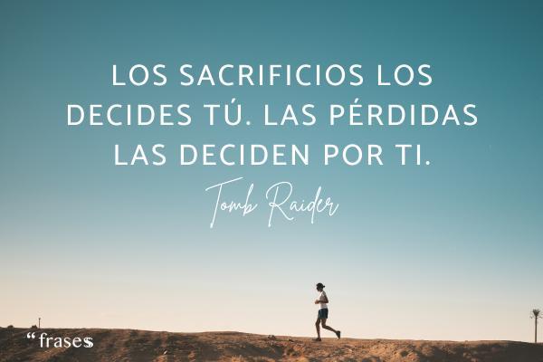 Frases épicas - Los sacrificios los decides tú. Las pérdidas las deciden por ti.