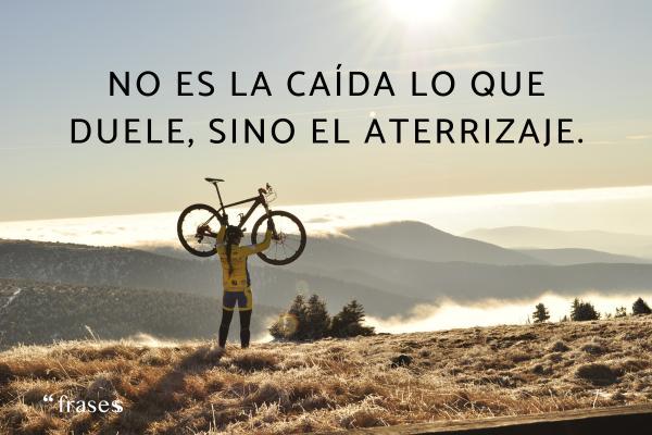 Frases de ciclismo - No es la caída lo que duele, sino el aterrizaje.