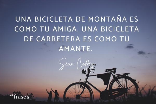 Frases de ciclismo - Una bicicleta de montaña es como tu amiga. Una bicicleta de carretera es como tu amante.