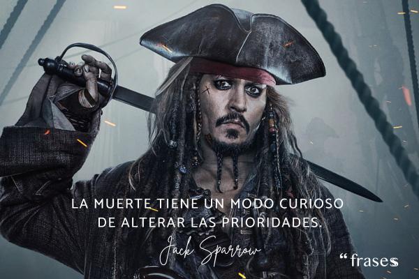 Frases de Jack Sparrow - La muerte tiene un modo curioso de alterar las prioridades.