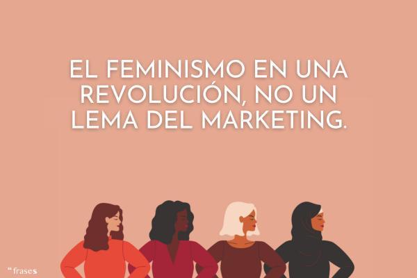Frases feministas - El feminismo en una revolución, no un lema del marketing.