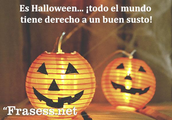 Frases de Halloween - Es Halloween... ¡todo el mundo tiene derecho a un buen susto!