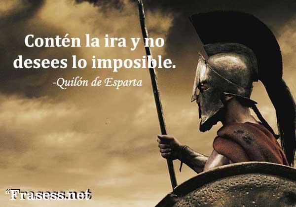 Frases de guerreros - Contén la ira y no desees lo imposible.