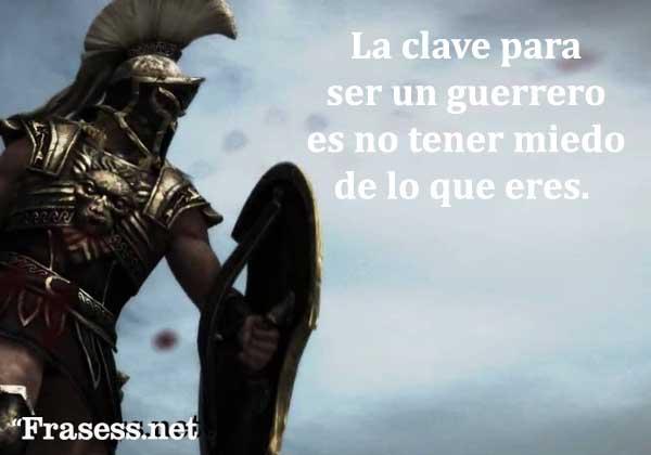 Frases de guerreros - La clave para ser un guerrero es no tener miedo de lo que eres.