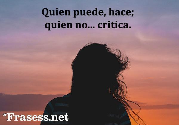 Frases de envidia - Quien puede, hace; quien no... critica.