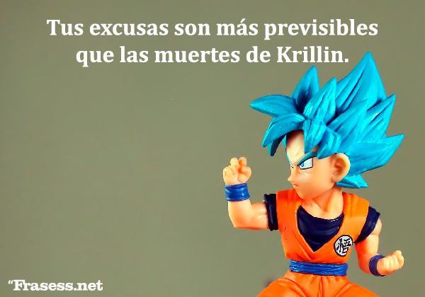 Frases frikis - Tus excusas son más previsibles que las muertes de Krillin.