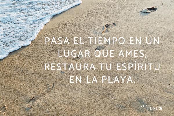 Frases de desconexión - Pasa el tiempo en un lugar que ames, restaura tu espíritu en la playa.