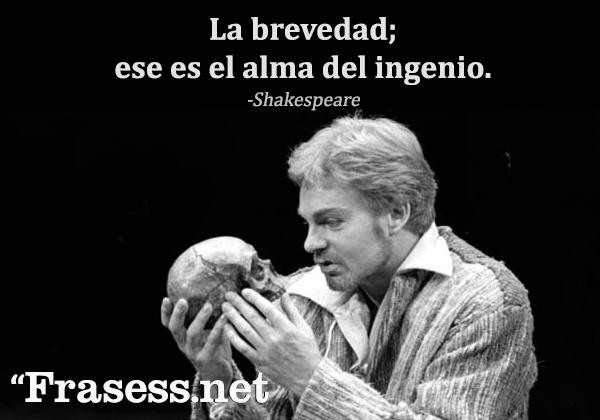 Frases de William Shakespeare - La brevedad; ese es el alma del ingenio.