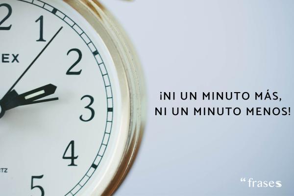 Frases típicas de madres - ¡Ni un minuto más, ni un minuto menos!