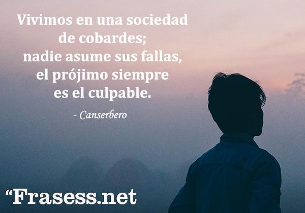 Frases de Canserbero - Vivimos en una sociedad de cobardes; nadie asume sus fallas, el prójimo siempre es el culpable.