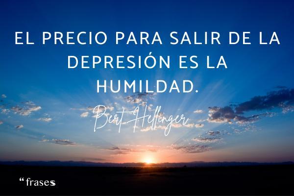 Frases de Bert Hellinger - El precio para salir de la depresión es la humildad.