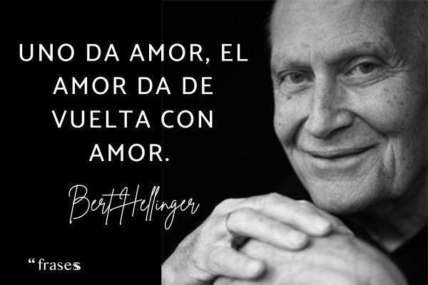 Frases de Bert Hellinger - Uno da amor, el amor da de vuelta con amor.