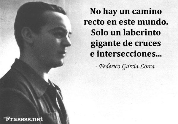 Frases de Federico García Lorca - No hay un camino recto en este mundo. Solo un laberinto gigante de cruces e intersecciones.