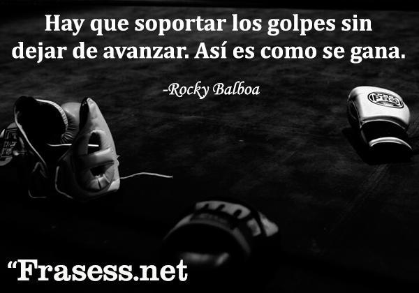 Frases de Rocky - Hay que soportar los golpes sin dejar de avanzar. Así es como se gana.