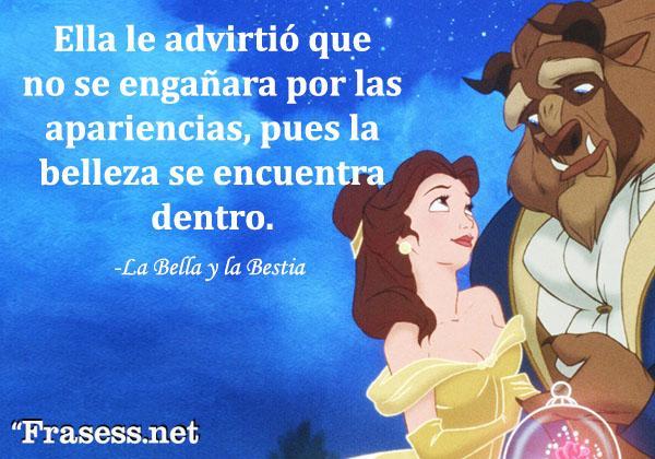 Frases de La Bella y la Bestia - Ella le advirtió que no se engañara por las apariencias, pues la belleza se encuentra dentro.