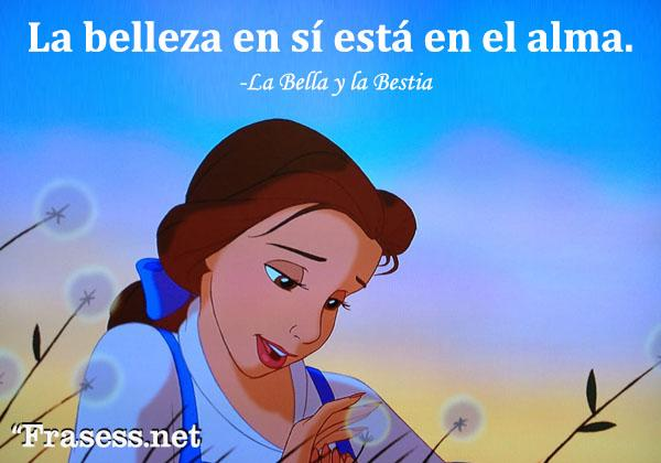Frases de La Bella y la Bestia - La belleza en sí está en el alma.