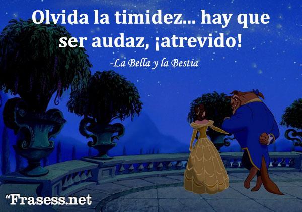 Frases de La Bella y la Bestia - Olvida la timidez... hay que ser audaz, ¡atrevido!