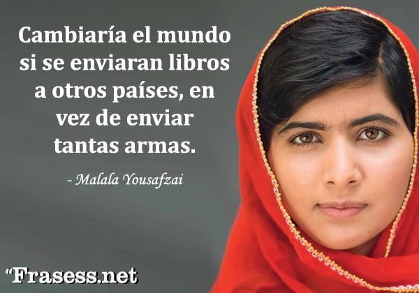Frases de Malala Yousafzai - Cambiaría el mundo si se enviaran libros a otros países en vez de enviar tantas armas.