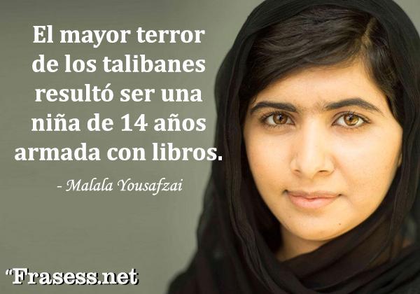 Frases de Malala Yousafzai - El mayor terror de los talibanes resultó ser una niña de 14 años armada con libros.