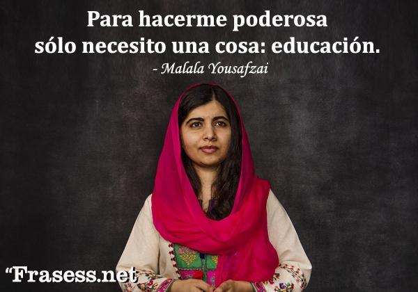 Frases de Malala Yousafzai - Para hacerme poderosa sólo necesito una cosa: educación.