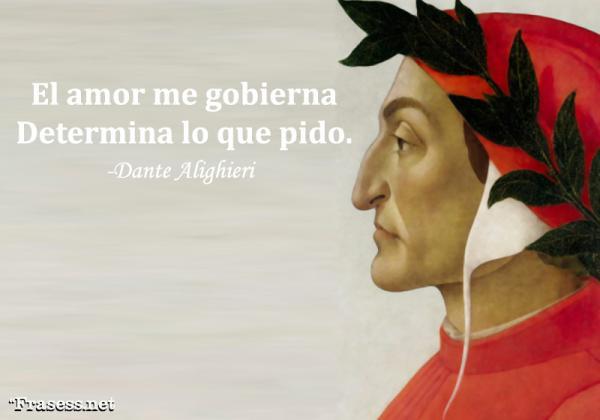 Frases de Dante Alighieri - El amor me gobierna. Determina lo que pido.