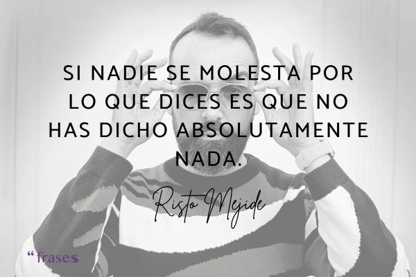 Frases de Risto Mejide - Si nadie se molesta por lo que dices es que no has dicho absolutamente nada.