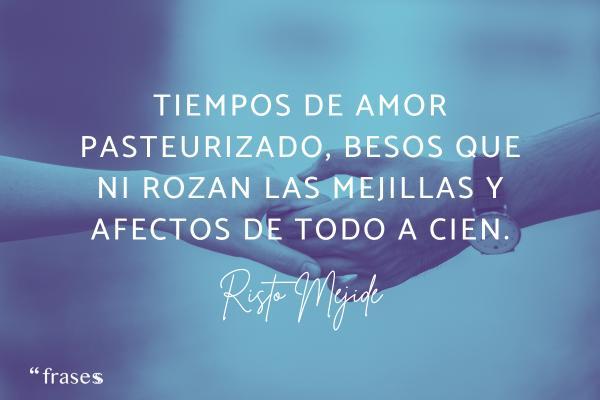 Frases de Risto Mejide - Tiempos de amor pasteurizado, besos que ni rozan las mejillas y afectos de todo a cien.
