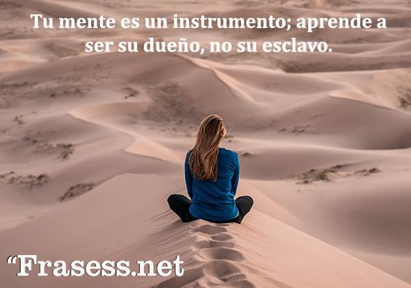 Frases de yoga - Tu mente es tu instrumento; aprende a ser su dueño, no su esclavo.