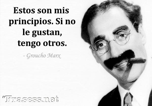 Frases de Groucho Marx - Estos son mis principios. Si no le gustan, tengo otros.