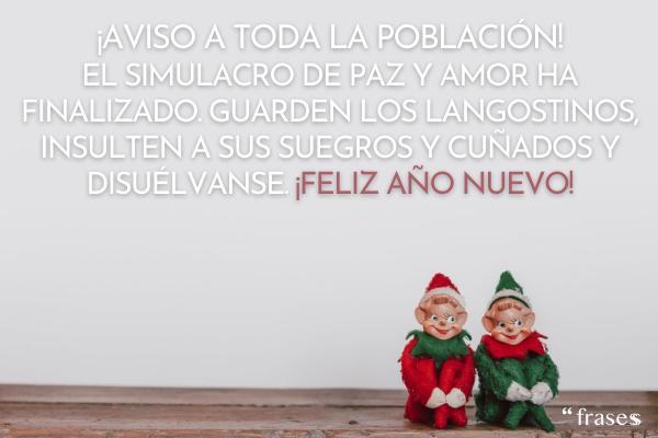 Frases de Año Nuevo 2021 - Aviso a toda la población: el simulacro de paz y amor ha finalizado. Guarden los langostinos, insulten a sus suegros y cuñados y disuélvanse. ¡Feliz Año Nuevo!
