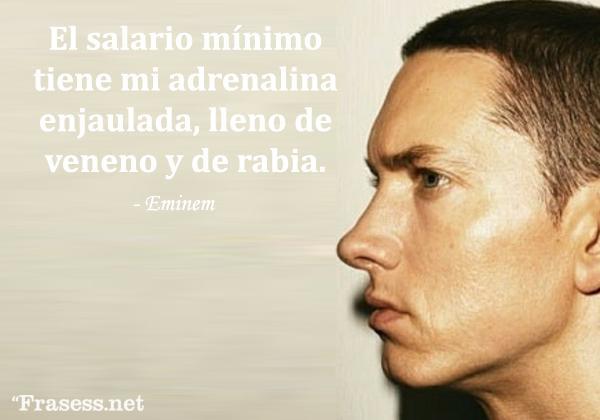 Frases de Eminem - El salario mínimo tiene mi adrenalina enjaulada, lleno de veneno y de rabia.