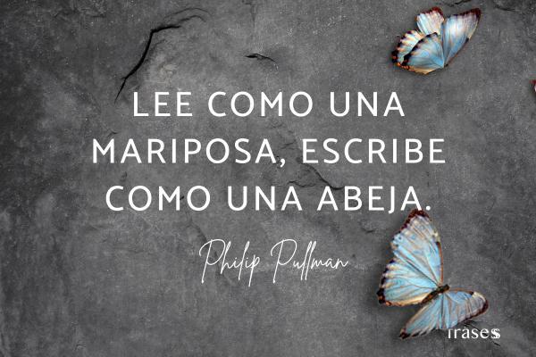 Frases de mariposas para reflexionar - Lee como una mariposa, escribe como una abeja.