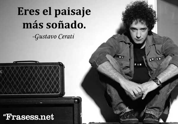 Frases de Gustavo Cerati - Eres el paisaje más soñado.