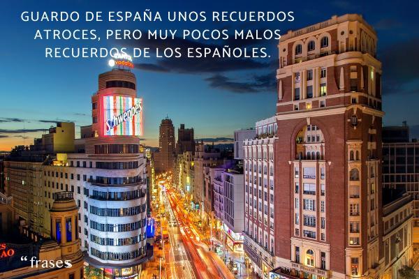 Frases de George Orwell - Guardo de España unos recuerdos atroces, pero muy pocos malos recuerdos de los españoles.