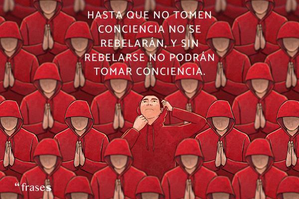 Frases de George Orwell - Hasta que no tomen conciencia no se rebelarán, y sin rebelarse no podrán tomar conciencia.