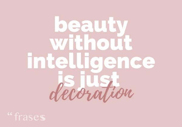 Frases tumblr - Beauty without intelligence is just decoration. (La belleza sin inteligencia solo es decoración)