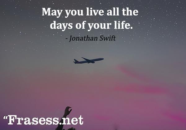 Frases tumblr - May you live all the days of your life. (Espero que vivas cada día de tu vida)